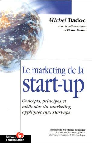 Le marketing de la start-up. Concepts, principes et méthodes du marketing appliqués aux start-ups par Michel Badoc, Elodie Badoc