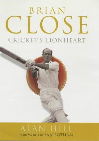 Brian Close: English Cricket's Gladiator por Alan Hill