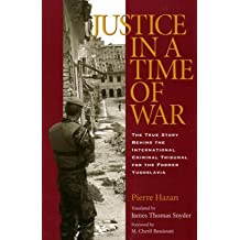 Justice in a Time of War: The True Story Behind the International Criminal Tribunal for the Former Yugoslavia (Eugenia and Hugh M. Stewart '26 Series on Eastern Europe)