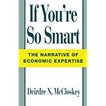 If You're So Smart: The Narrative of Economic Expertise by Deirdre N. McCloskey (1992-05-15)