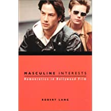 Masculine Interests: Homoerotics in Hollywood Film (Film and Culture Series)