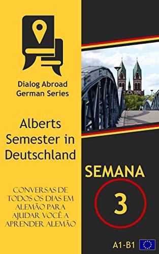 Conversas de todos os dias em alemão para ajudar você a aprender alemão - Semana 3: Alberts Semester in Deutschland (Portuguese Edition)