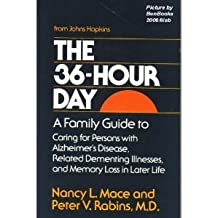 The 36-Hour Day: A Family Guide to Caring for Persons with Alzheimer's Disease, Related Dementing Illnesses, and Memory Loss in Later Life (A Johns Hopkins Press Health Book)