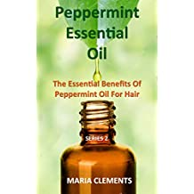 Peppermint Essential Oil: The Essential Benefits of Peppermint Oil for Hair Growth (English Edition)