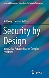 Security by Design: Innovative Perspectives on Complex Problems (Advanced Sciences and Technologies for Security Applications)