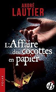 L'Affaire des cocottes en papier par André Lautier