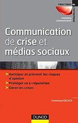 Communication de crise et médias sociaux: Anticiper et prévenir les risques d'opinion - Protéger sa e-reputation - Gérer les crises