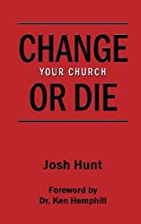 Change Your Church or Die by Josh Hunt (2014-04-04)