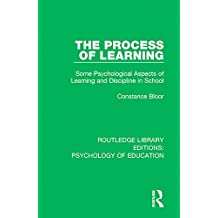 The Process of Learning: Some Psychological Aspects of Learning and Discipline in School: Volume 7 (Routledge Library Editions: Psychology of Education)