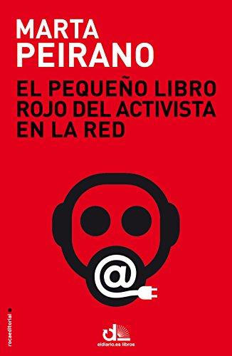El pequeño libro rojo del activista en la red: Prólogo de Edward Snowden (Eldiario.Es Libros) por Marta Peirano