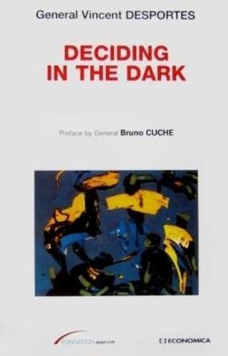 Deciding in the Dark (The Strategies & Doctrines Series) por Vincent Desportes