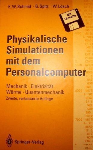 Physikalische Simulationen mit dem Personalcomputer: Mechanik · Elektrizität Wärme · Quantenmechanik by Erich W. Schmid (1993-10-07)