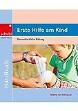 Aktivitätenhefte für die frühkindliche Bildung: Erste Hilfe am Kind: Gesundheitliche Bildung