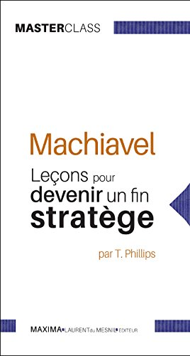 Machiavel: Leçons pour devenir un fin stratège (Masterclass) (MASTER CLASS t. 8)
