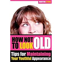 [(How Not to Look Old : Tips for Maintaining Your Youthful Appearance)] [By (author) Martha Stone] published on (October, 2013)