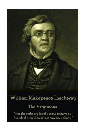 """William Makepeace Thackeray - The Virginians: """"it is the ordinary lot of people to have no friends if they themselves care for nobody"""""""