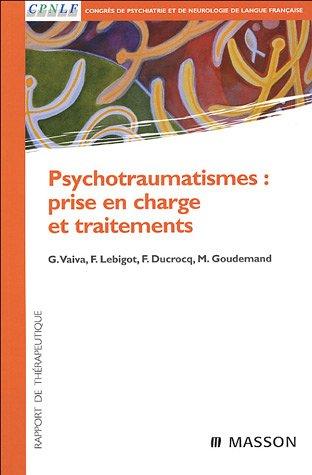 Psychotraumatismes : prise en charge et traitements par Guillaume Vaiva, François Lebigot, François Ducrocq, Michel Goudemand