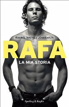 Rafa La mia storia (Saggi) di [Nadal, Rafael, Carlin, John]
