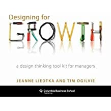 By Jeanne Liedtka ; Tim Ogilvie ( Author ) [ Designing for Growth: A Design Thinking Tool Kit for Managers By Jun-2011 Hardcover