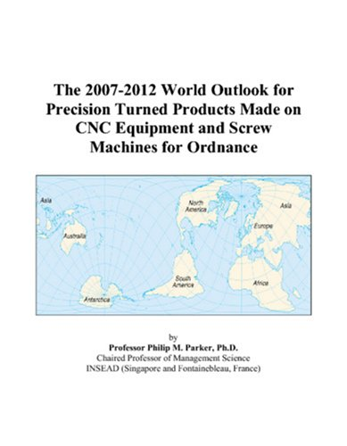 The 2007-2012 World Outlook for Precision Turned Products Made on CNC Equipment and Screw Machines for Ordnance