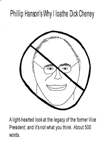 Phillip Hanson's Why I loathe Dick Cheney (English Edition) -