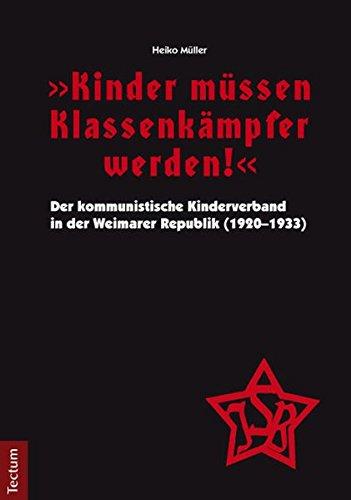 """""""Kinder müssen Klassenkämpfer werden!"""" – Der kommunistische Kinderverband in der Weimarer Republik (1920–1933)"""