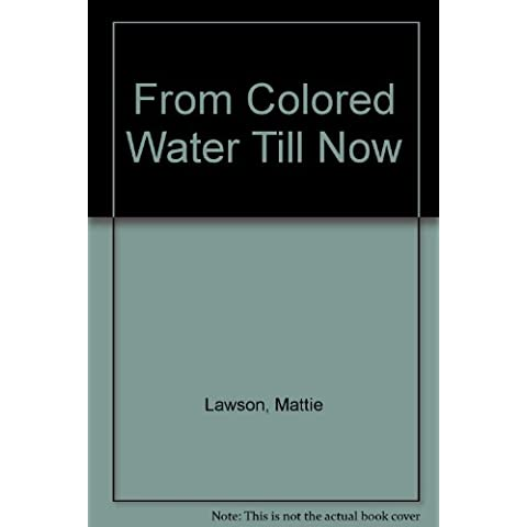 From Colored Water Till Now