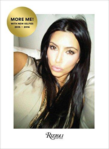 Kim Kardashian West: Selfish: More Me! With New Selfies 2015-2016