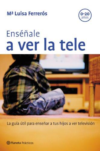 Enséñale a ver la tele por Mª Luisa Ferrerós