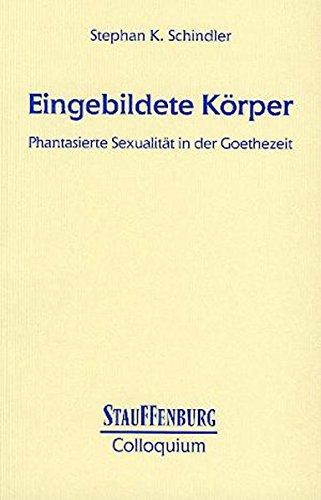 Eingebildete Körper: Phantasierte Sexualität in der Goethezeit (Stauffenburg Colloquium)