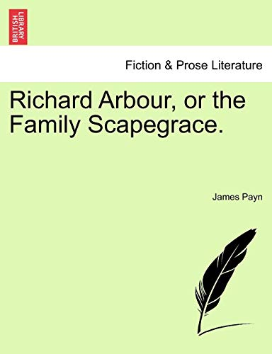 Richard Arbour, or the Family Scapegrace. -