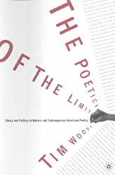 The Poetics of the Limit: Ethics and Politics in Modern and Contemporary American Poetry: Ethics and Politics in Modern and Contemporary Poetry
