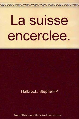 La Suisse encerclée. : La neutralité armée suisse durant la Deuxième Guerre mondiale