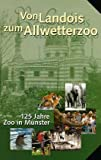 Von Landois zum Allwetterzoo: 125 Jahre Zoo in Münster - Michael Sinder