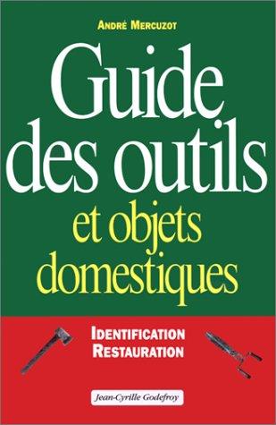 Guide des outils et objets domestiques : Identification et restauration par André Mercuzot
