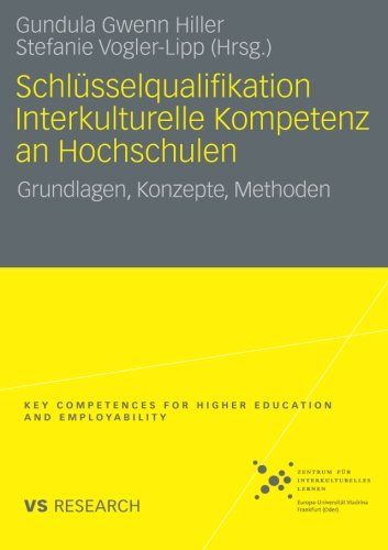 Schlüsselqualifikation Interkulturelle Kompetenz an Hochschulen: Grundlagen, Konzepte, Methoden (Key Competences for Higher Education and Employability) (German Edition)