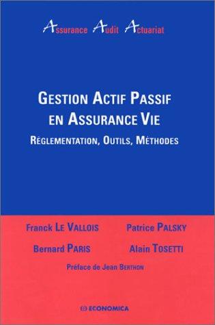 Gestion actif passif en assurance vie : Réglementation - Outils - Méthodes par Franck Le Vallois