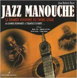 Jazz manouche : La grande aventure du swing gitan de Django Reinhardt  Tchavolo Schmitt... de Jean-Baptiste Tuzet,Boulou Ferr (Prface),Stphane Sansvrino (Prface) ( 26 avril 2007 )