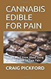 CANNABIS EDIBLE FOR PAIN: All You Need Know About Using Cannabis Edible To Cure Pain