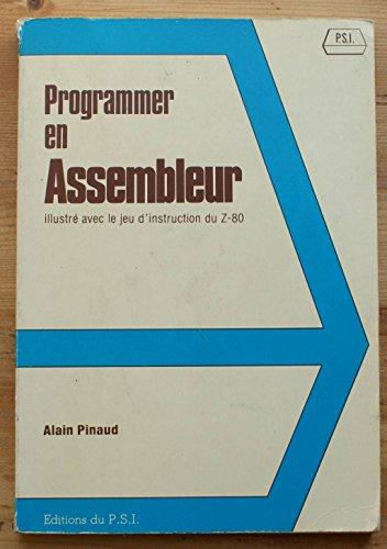 Programmer en assembleur : Illustré avec le jeu d'instruction du Z-80 par Alain Pinaud