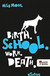 Birth. School. Work. Death.