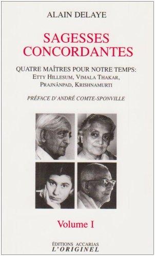 Sagesses concordantes : Quatre maîtres pour notre temps : Etty Hillesum, Vimala Thakar, Svâmi Prajnânpad, Krishnamurti Volume 1