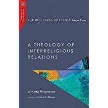 Intercultural Theology, Volume Three: A Theology of Interreligious Relations (Missiological Engagements)