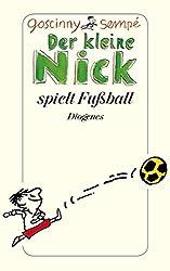 Der kleine Nick spielt Fußball: Vier prima Geschichten vom kleinen Nick und seinen Freunden (detebe)