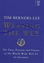 Weaving the Web: Origins and Future of the World Wide Web by Tim Berners-Lee (1999-12-18)