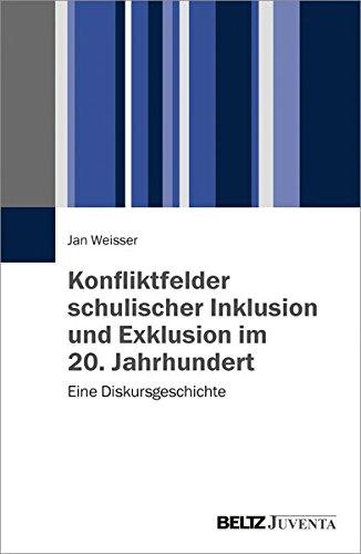 Konfliktfelder schulischer Inklusion und Exklusion im 20. Jahrhundert: Eine Diskursgeschichte