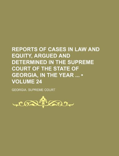 Reports of Cases in Law and Equity, Argued and Determined in the Supreme Court of the State of Georgia, in the Year (Volume 24)