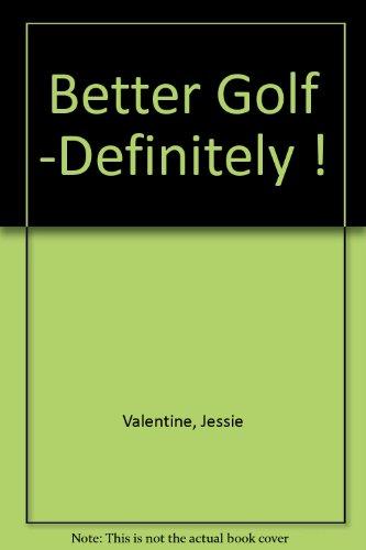 Better Golf -Definitely !