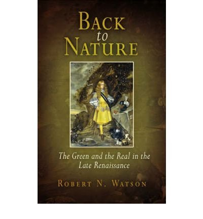 back-to-nature-the-green-and-the-real-in-the-late-renaissance-author-robert-n-watson-published-on-de