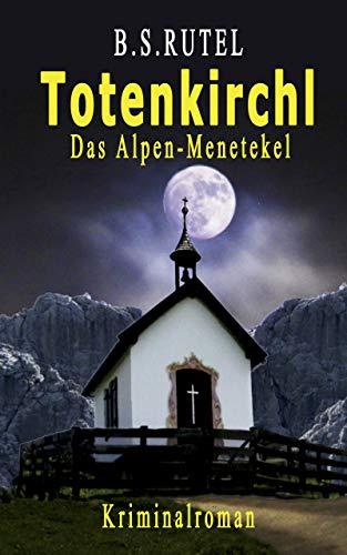 Totenkirchl: Das Alpen-Menetekel (Amadeus von Waldenbruck 4) von [Rutel, B.S.]